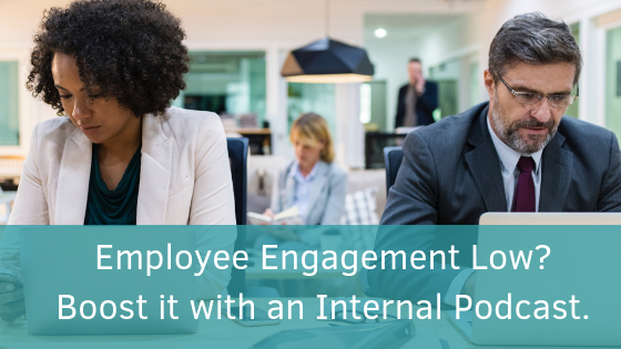 Employee Engagement Low? Boost it with an Internal Podcast.