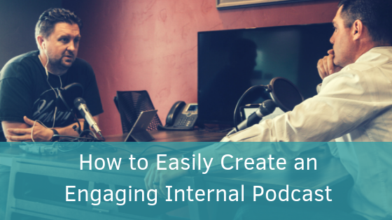 How to Easily Create an Engaging Internal Podcast