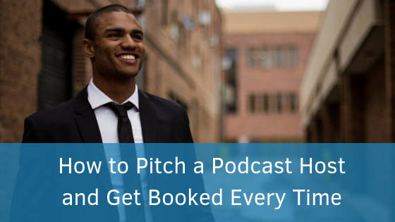 How to Pitch a Podcast Host and Get Booked Every Time