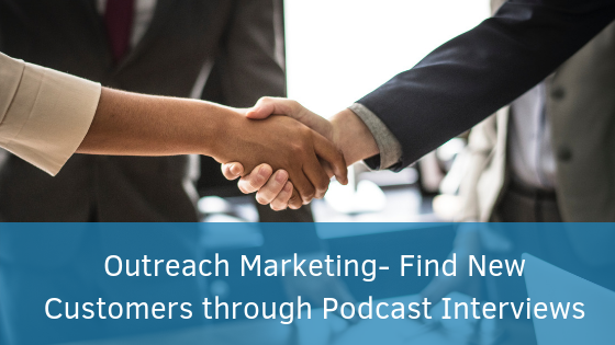 Outreach Marketing- Find New Customers through Podcast Interviews